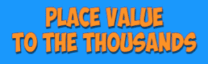 Place Value To The Thousands- Song