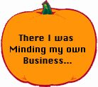 """pumpkin with """"Minding my own Business"""" written on it"""